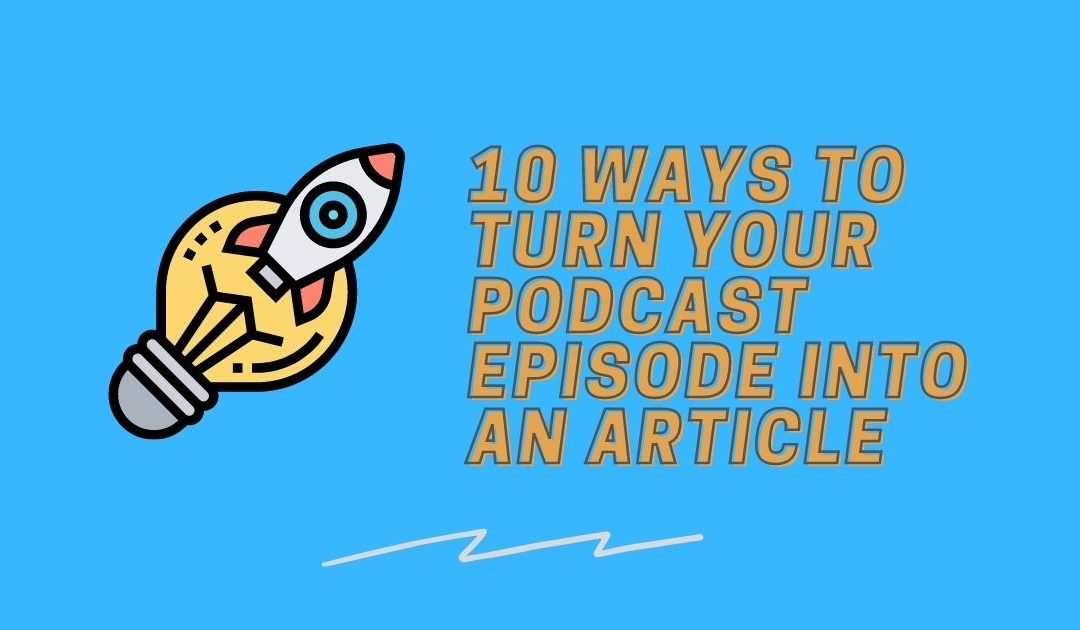 10 Ways To Turn Podcast Episodes into Great Blog Content (w/Examples)